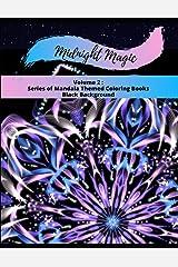 Midnight Magic: Volume 2: Series of Mandala Themed Coloring Books Black Background (Volume 1 of Series, Adult Coloring Books of Themed Mandalas) Paperback