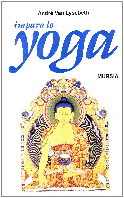 Imparo lo yoga: André van Lysebeth: 9788842500438: Amazon ...