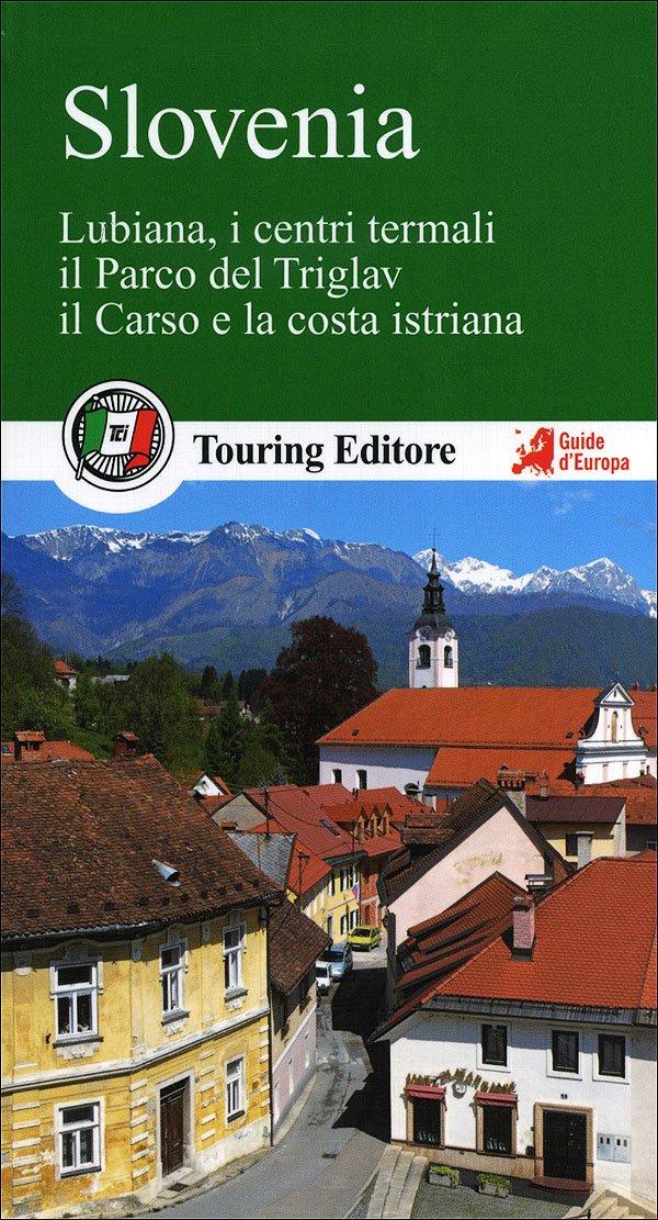 Slovenia. Lubiana, i centri termali, il parco del Triglav, il Carso e la costa istriana Copertina flessibile – 15 feb 2013 Touring 8836560709 GEOGRAFIA GENERALE. VIAGGI Guide turistiche-Europa
