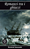 Romanzi tra i ghiacci: Al Polo Australe in velocipede, Nel paese dei ghiacci, Al Polo Nord, La Stella Polare e il suo viaggio avventuroso, La Stella Dell'Araucania, ... Una sfida al Polo (Tutto Salgari Vol. 8)