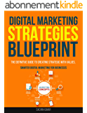 DIGITAL MARKETING STRATEGIES BLUEPRINT IN 2017: The Definitive Guide To Creating Strategic With Values, Targeted, And Measurable Online Campaigns, Smarter ... Marketing For Businesses (English Edition)