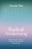 Radical Awakening: Discovering the Radiance of Being in the Midst of Everyday Life