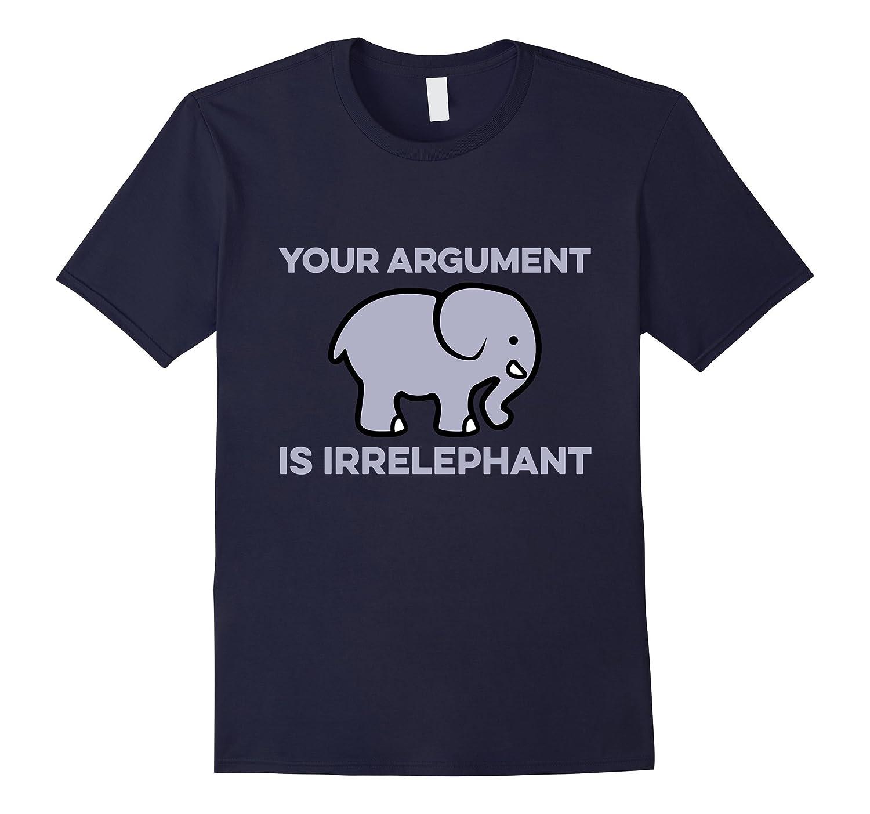 Your Argument Is Irrelephant Funny Elephant Pun T-Shirt-BN
