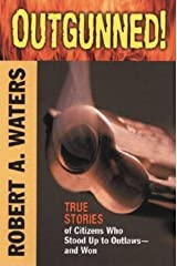 Outgunned!: True Stories of Citizens Who Stood Up to Outlaws-And Won Paperback