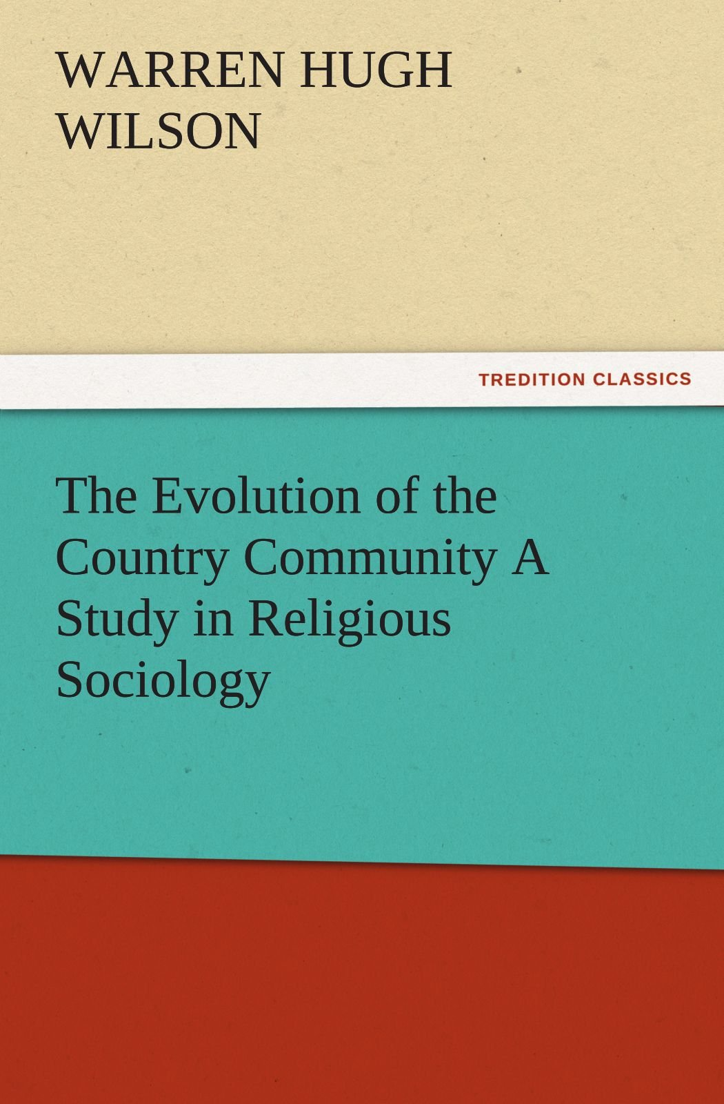 Read Online The Evolution of the Country Community A Study in Religious Sociology (TREDITION CLASSICS) pdf