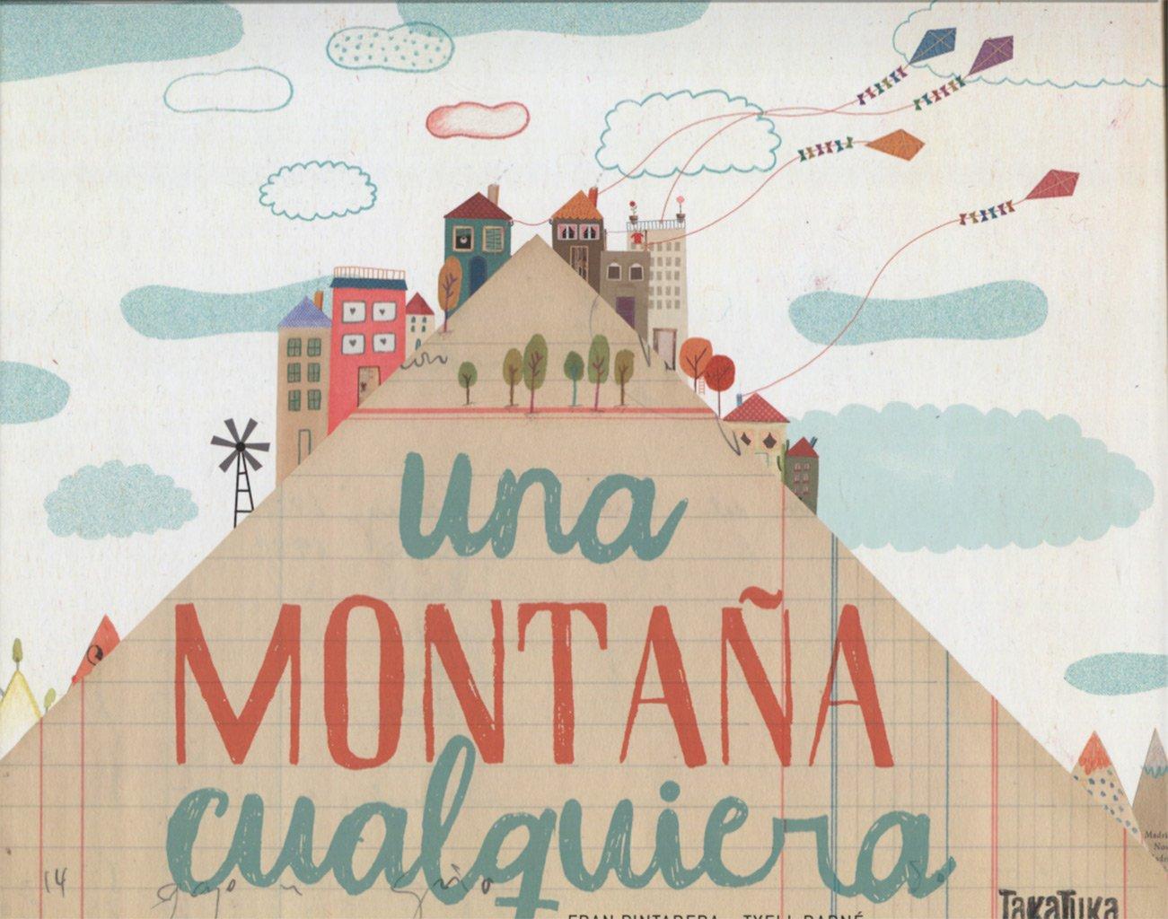 Una montaña cualquiera: Amazon.es: Pintadera, Fran, Darné, Txell: Libros