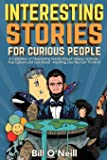 Interesting Stories For Curious People: A Collection of Fascinating Stories About History, Science, Pop Culture and Just…