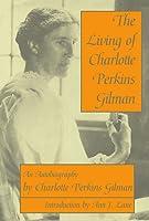 The Living Of Charlotte Perkins Gilman: An