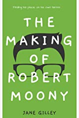 The Making of Robert Moony: If you love quirky, uplifting books you'll love this. Kindle Edition