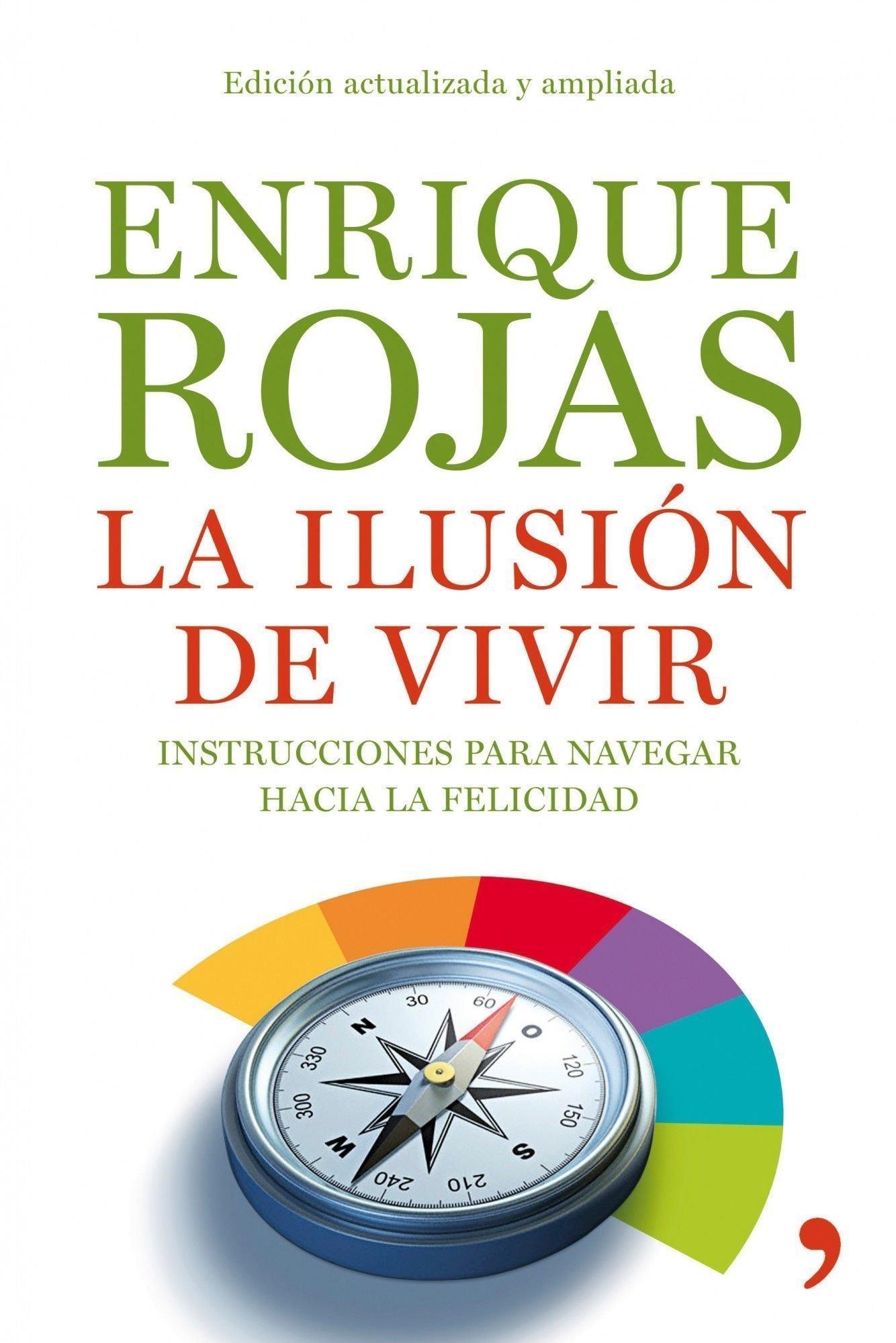 La ilusión de vivir: Instrucciones para navegar hacia la felicidad Vivir  Mejor: Amazon.es: Enrique Rojas: Libros
