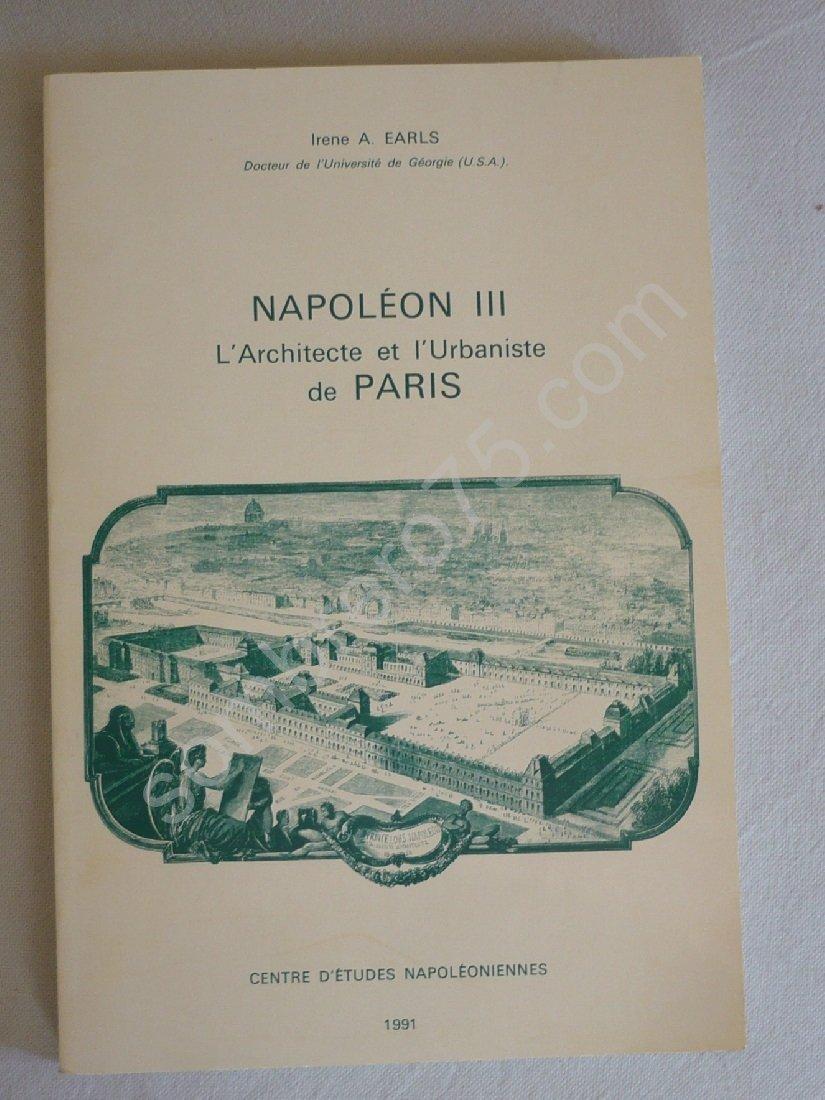 Napoléon III: L'Architecte et l'Urbaniste de Paris, le conservateur du patrimoine Broché – 1991 Irene Earls Etudes napoléoniennes 2902930054 0914-WS1601-A04010-2902930054