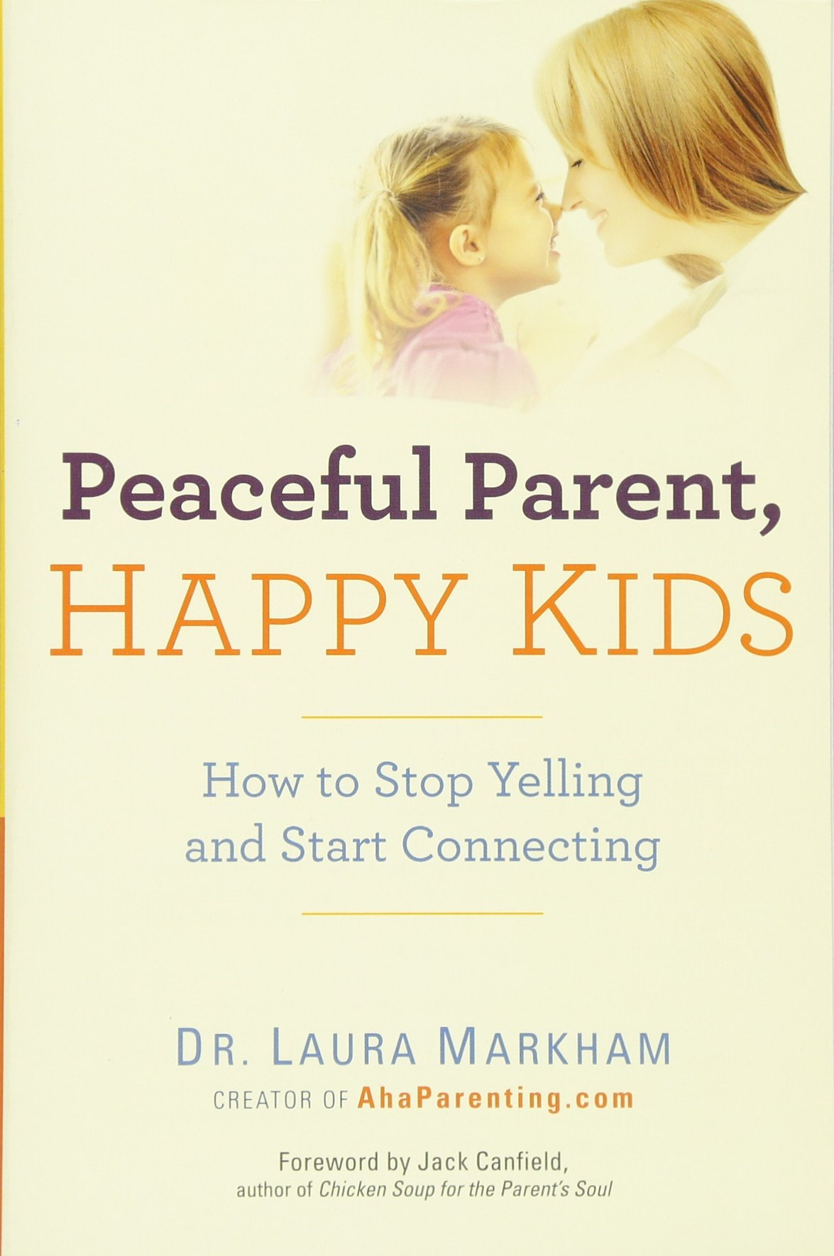 Peaceful Parent, Happy Kids: How To Stop Yelling And Start Connecting: Dr  Laura Markham: 9780399160288: Amazon: Books