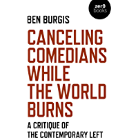 Canceling Comedians While the World Burns: A Critique Of The Contemporary Left (English Edition)