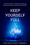 Keep Yourself Full: a practical guide to healing the hurting, lifting the fallen, and restoring the broken
