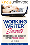 Working Writer Secrets: How to Write Better, Faster, Easier, and More with Proven Professional Techniques (Working Writer Series Book 2)