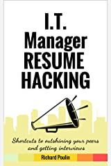 I.T. Manager Resume Hacking: Shortcuts to outshining your peers and getting interviews (Science & Technology Book 2) Kindle Edition
