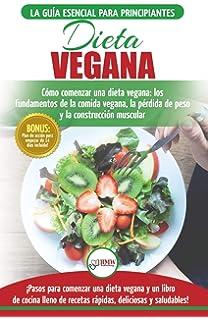 Dieta Vegana: Recetas para principiantes Guía de cocina - Cómo comenzar una dieta vegana -
