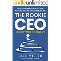 The Rookie CEO, You Can't Make This Stuff Up!: Learn How 9 Rookie CEOs Got There, Executed, Created Their Stories and…