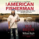 The American Fisherman: How Our Nation's Anglers Founded, Fed, Financed, and Forever Shaped the USA