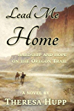 Lead Me Home: Hardship and hope on the Oregon Trail (Oregon Chronicles Book 1)