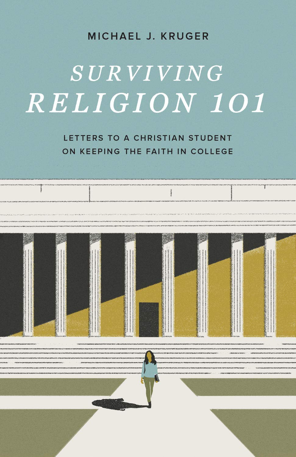 Surviving Religion 101: Letters to a Christian Student on Keeping the Faith in College: Kruger, Michael J.: 9781433572074: Amazon.com: Books