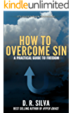 How to Overcome Sin: A Practical Guide to Freedom