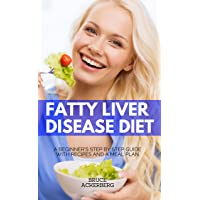 Fatty Liver Disease Diet: A Beginner's Step by Step Guide with Recipes and a Meal...