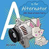 A is for Alternator: ABC Book of Auto Parts: 1