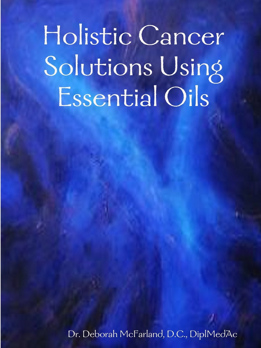 Download Holistic Cancer Solutions Using Essential Oils PDF