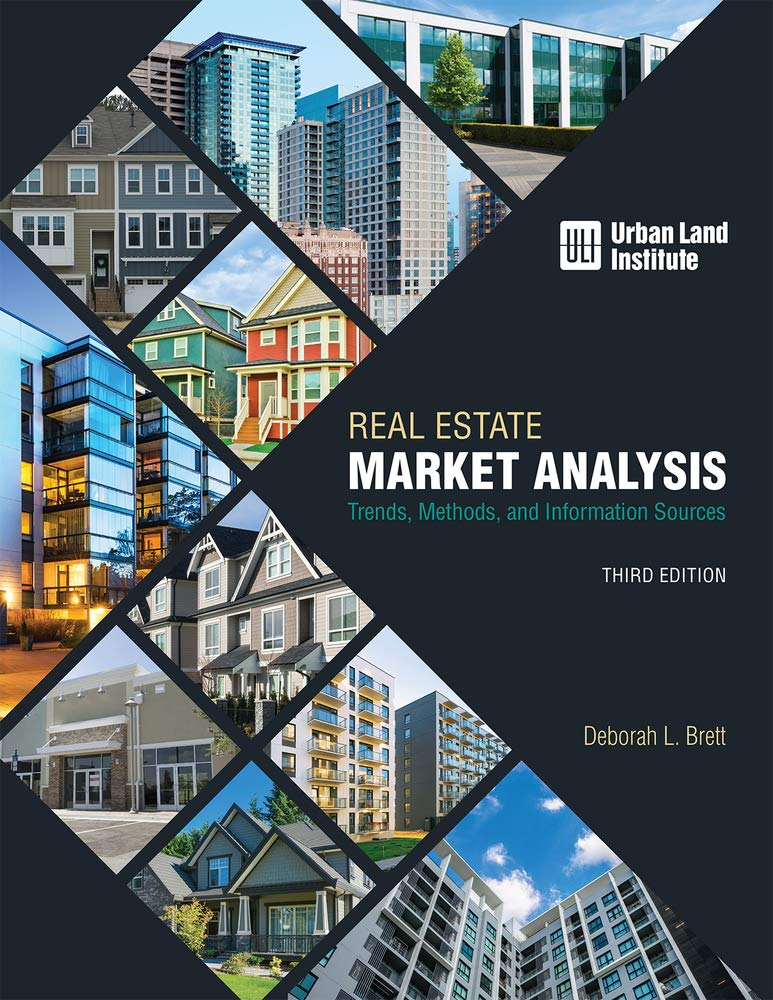 Real Estate Market Analysis: Trends, Methods, and Information Sources, Third Edition by Urban Land Institute