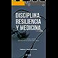 DISCIPLINA, RESILIENCIA Y MEDICINA: Hábitos, rutinas y planes para dominar la carrera del médico