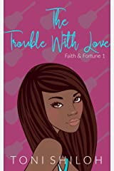 The Trouble With Love: Faith & Fortune 1 Kindle Edition