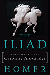 The Iliad: A New Translation by Caroline Alexander Kindle Edition