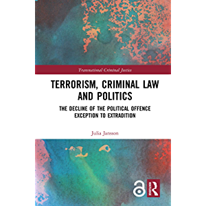 Terrorism, Criminal Law and Politics: The Decline of the Political Offence Exception to Extradition (Transnational…