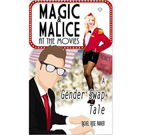 Magic And Malice At The Movies A Gender Swap Tale Kindle Edition By Parker Rachel Rose Literature Fiction Kindle Ebooks Amazon Com