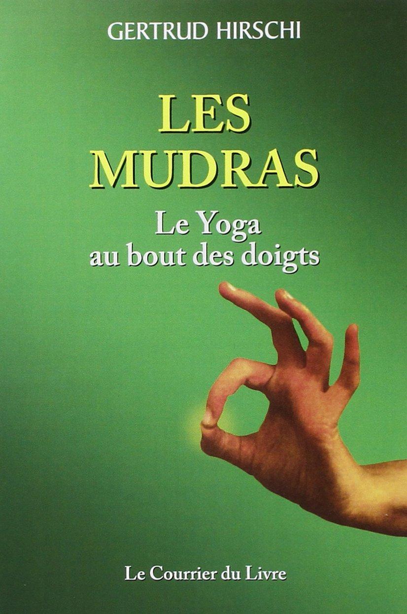 Les Mudras : Le Yoga au bout des doigts: Gertrud Hirschi ...