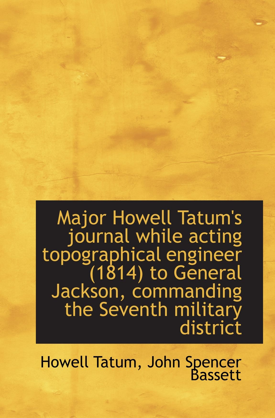 Download Major Howell Tatum's journal while acting topographical engineer (1814) to General Jackson, commandi pdf