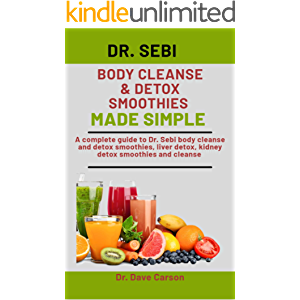 Dr. Sebi Body Cleanse & Detox Smoothies Made Simple: A Complete Guide To Dr. Sebi Body Cleanse And Detox Smoothies…