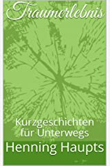 Traumerlebnis: Kurzgeschichten für Unterwegs (German Edition) Kindle Edition