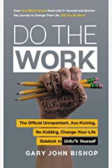 Do the Work: The Official Unrepentant, Ass-Kicking, No-Kidding, Change-Your-Life Sidekick to Unfu*k Yourself (Unfu*k Yourself series) Kindle Edition