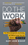 Do the Work: The Official Unrepentant, Ass-Kicking, No-Kidding, Change-Your-Life Sidekick to Unfu*k Yourself (Unfu*k…
