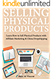 Selling Physical Products : Learn How to Sell Physical Products with Affiliate Marketing & China Dropshipping