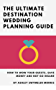 The Ultimate Destination Wedding Planning Guide: How to Wow Your Guests, Save Money and Not Go Insane