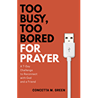 Too Busy, Too Bored for Prayer: A 7-Day Challenge to Reconnect with God and a Friend (English Edition)