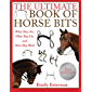 The Ultimate Book of Horse Bits: What They Are, What They Do, and How They Work (2nd Edition) (English Edition)