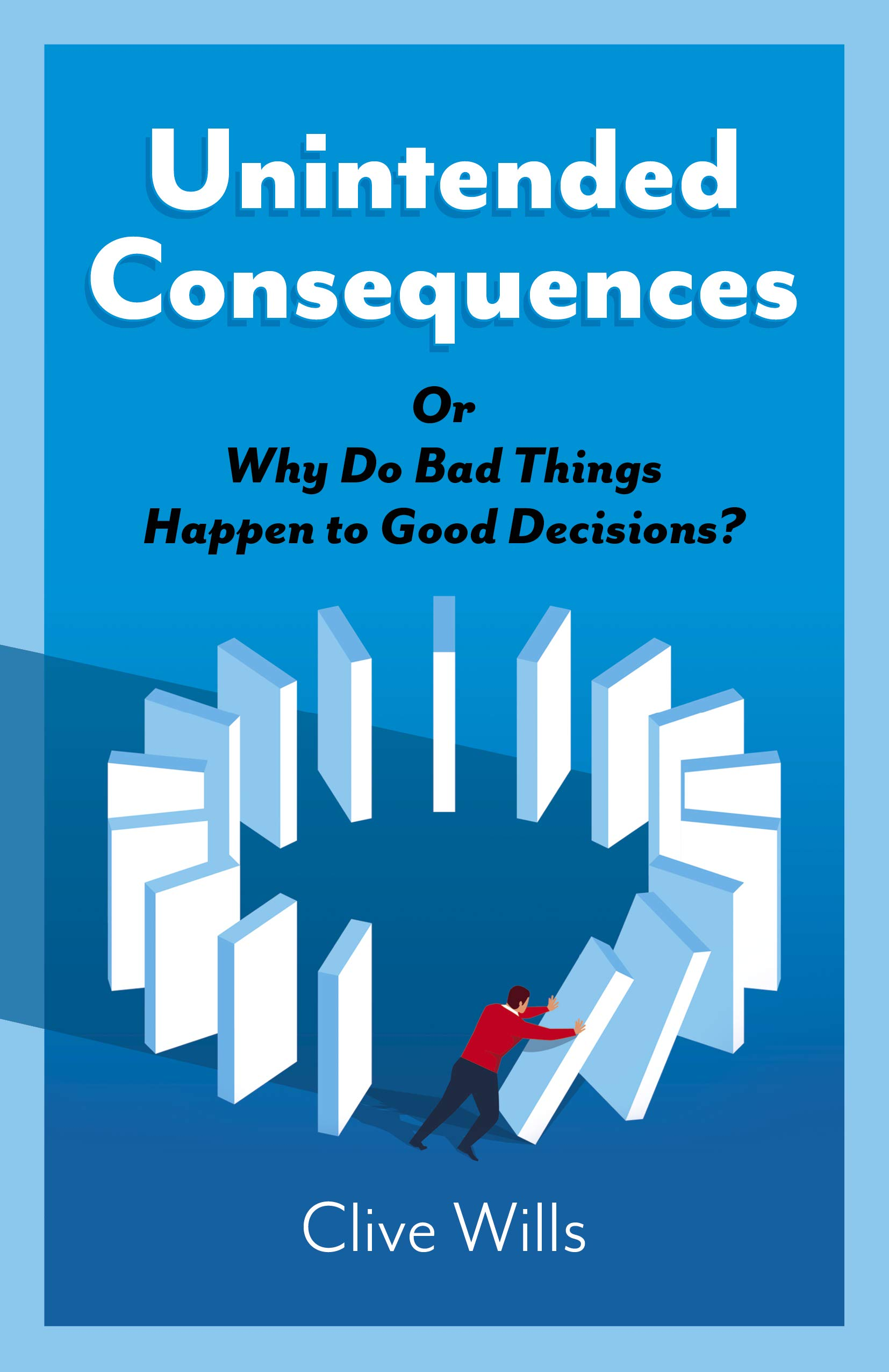 Wills, C: Unintended Consequences: Or Why Do Bad Things Happen to Good  Decisions?: Amazon.es: Wills, Clive: Libros en idiomas extranjeros