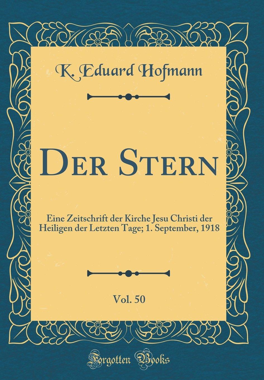Read Online Der Stern, Vol. 50: Eine Zeitschrift der Kirche Jesu Christi der Heiligen der Letzten Tage; 1. September, 1918 (Classic Reprint) (German Edition) PDF