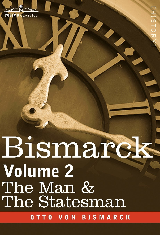 Bismarck: The Man & the Statesman, Volume 2