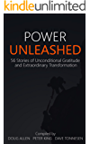 POWER UNLEASHED: 56 Stories of Unconditional Gratitude and Extraordinary Transformation