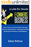 $1,000 Per Month Ecommerce Business: How to Earn $1,000 Per Month Through Your New Side Business. Teespring Facebook Marketng & Ecommerce Dropshipping.